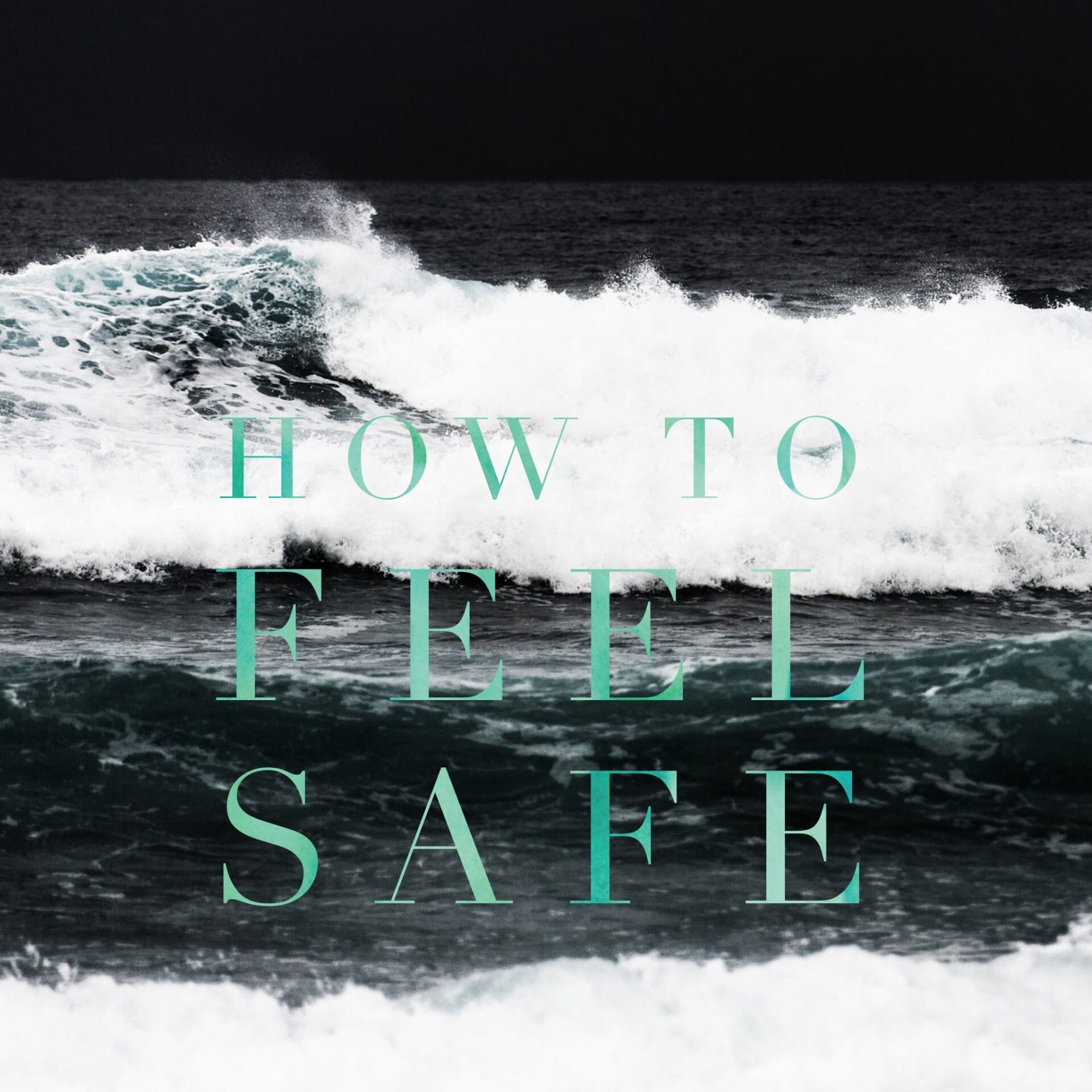 How To Feel Safe