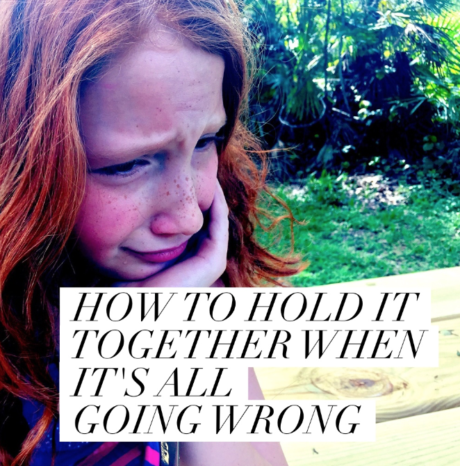 How to hold it together when it's all going wrong!