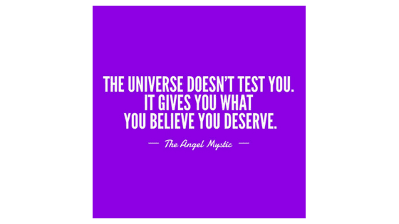 The Universe Doesn't Test You – It Gives You What You Believe You Deserve